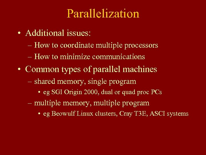 Parallelization • Additional issues: – How to coordinate multiple processors – How to minimize