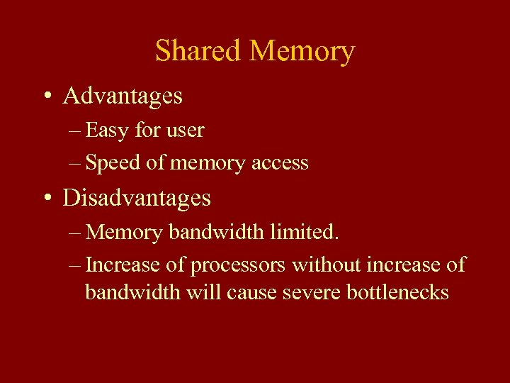 Shared Memory • Advantages – Easy for user – Speed of memory access •