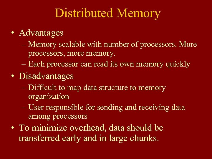 Distributed Memory • Advantages – Memory scalable with number of processors. More processors, more