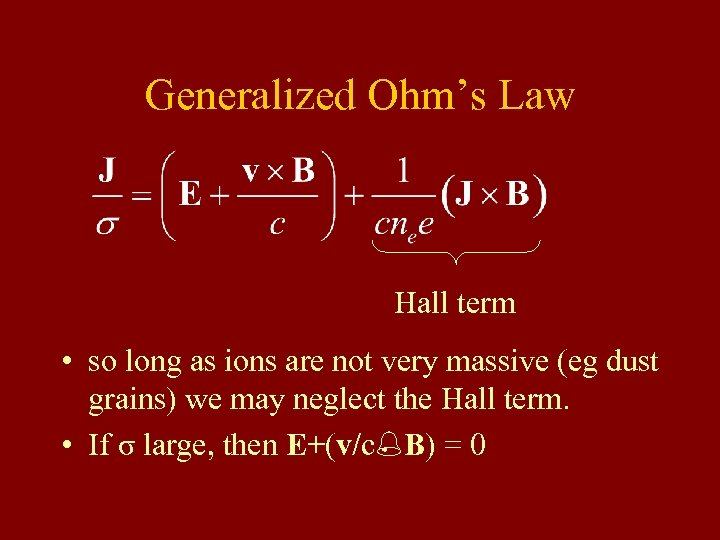 Generalized Ohm's Law Hall term • so long as ions are not very massive