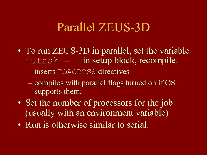 Parallel ZEUS-3 D • To run ZEUS-3 D in parallel, set the variable iutask