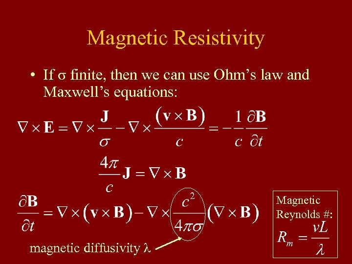 Magnetic Resistivity • If σ finite, then we can use Ohm's law and Maxwell's