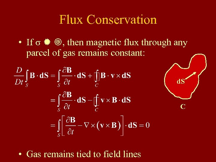 Flux Conservation • If σ , then magnetic flux through any parcel of gas