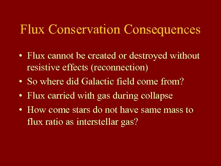 Flux Conservation Consequences • Flux cannot be created or destroyed without resistive effects (reconnection)