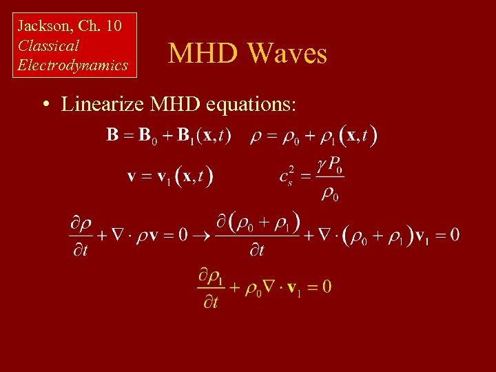 Jackson, Ch. 10 Classical Electrodynamics MHD Waves • Linearize MHD equations: