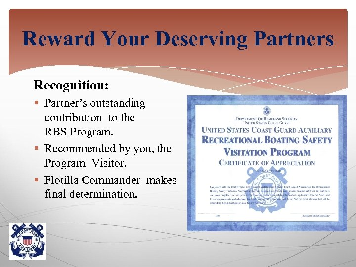 Reward Your Deserving Partners Recognition: § Partner's outstanding contribution to the RBS Program. §