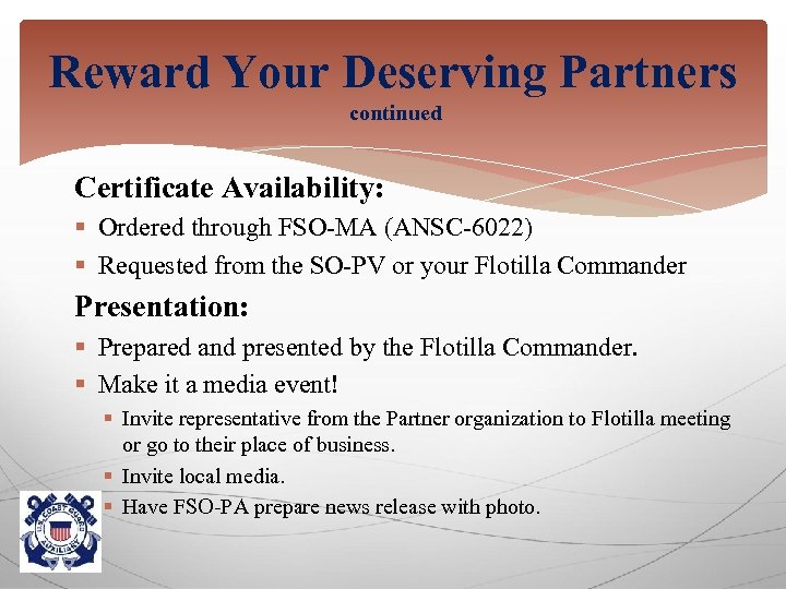 Reward Your Deserving Partners continued Certificate Availability: § Ordered through FSO-MA (ANSC-6022) § Requested