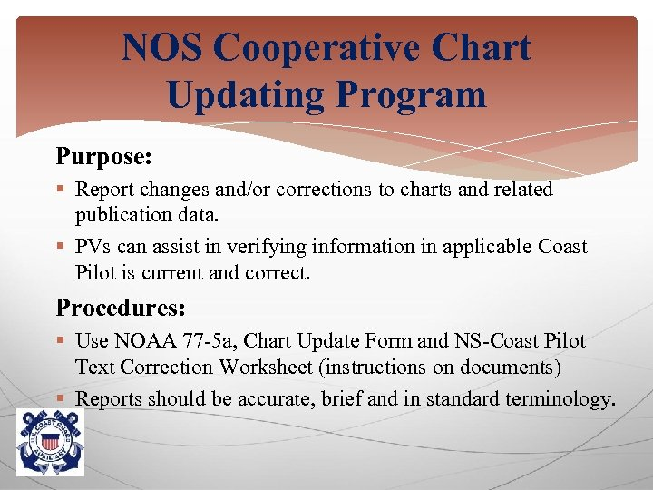 NOS Cooperative Chart Updating Program Purpose: § Report changes and/or corrections to charts and