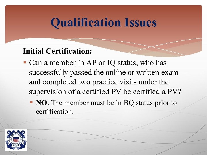 Qualification Issues Initial Certification: § Can a member in AP or IQ status, who