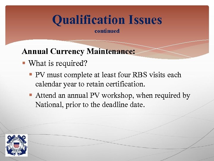 Qualification Issues continued Annual Currency Maintenance: § What is required? § PV must complete