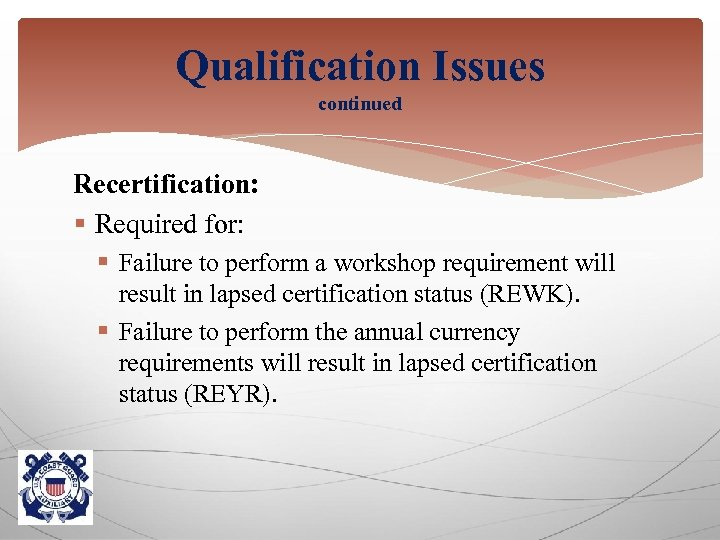 Qualification Issues continued Recertification: § Required for: § Failure to perform a workshop requirement