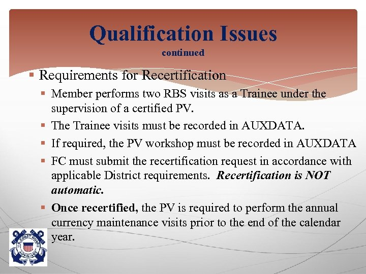 Qualification Issues continued § Requirements for Recertification § Member performs two RBS visits as