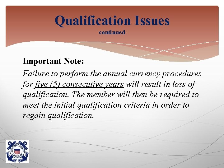 Qualification Issues continued Important Note: Failure to perform the annual currency procedures for five