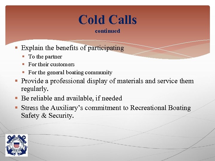 Cold Calls continued § Explain the benefits of participating § To the partner §