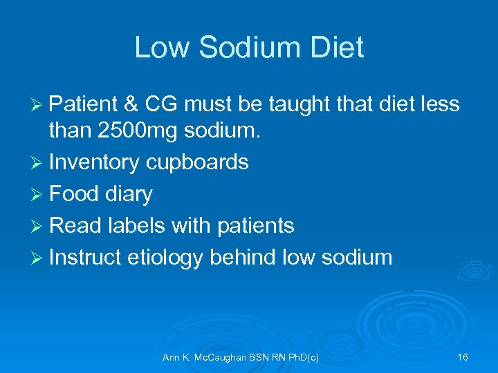 Low Sodium Diet Ø Patient & CG must be taught that diet less than
