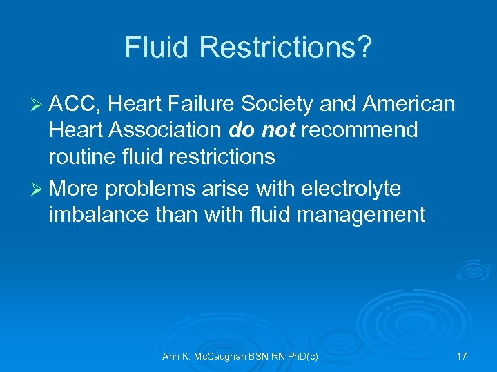 Fluid Restrictions? Ø ACC, Heart Failure Society and American Heart Association do not recommend