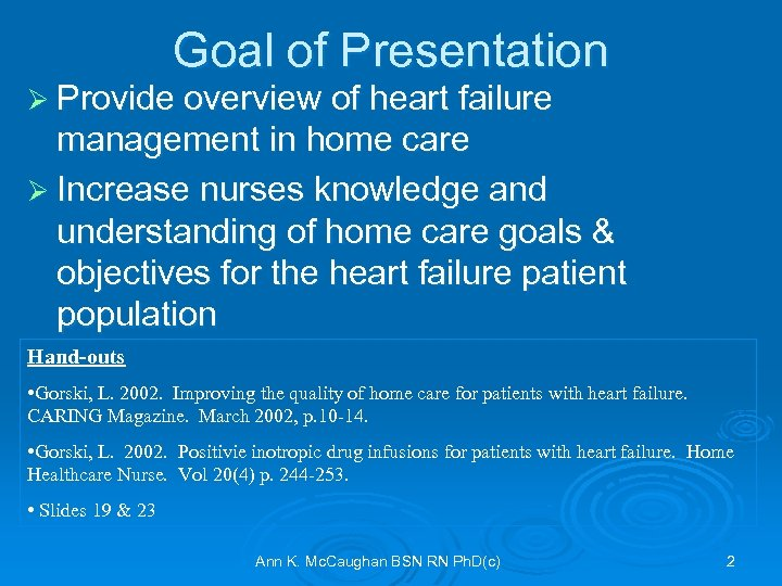 Goal of Presentation Ø Provide overview of heart failure management in home care Ø