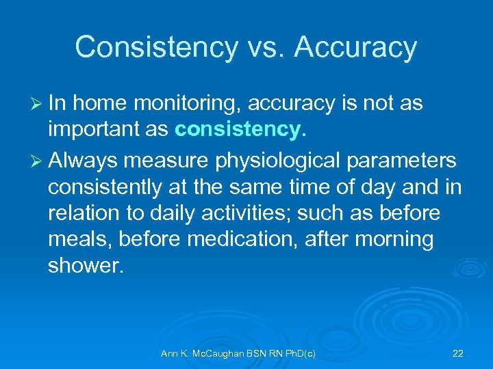 Consistency vs. Accuracy Ø In home monitoring, accuracy is not as important as consistency.