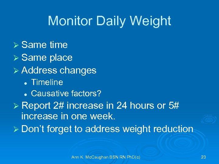 Monitor Daily Weight Ø Same time Ø Same place Ø Address changes l l