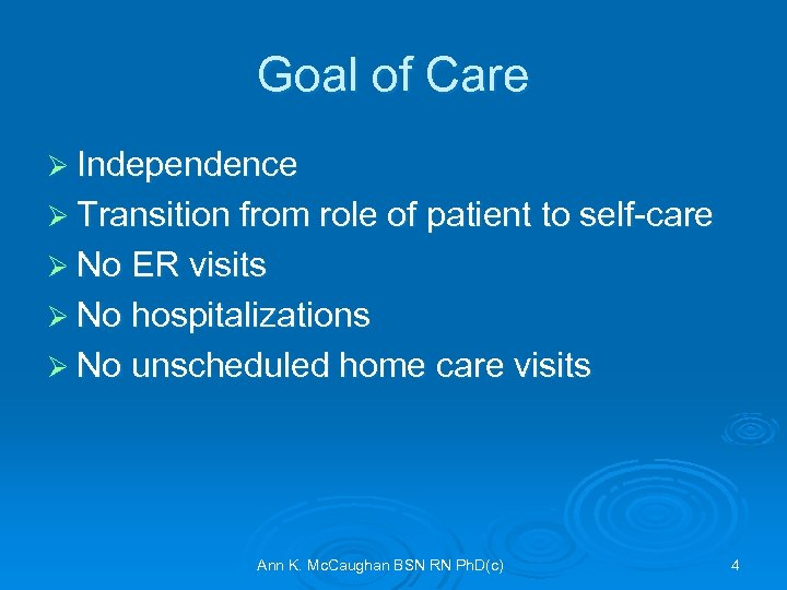 Goal of Care Ø Independence Ø Transition from role of patient to self-care Ø
