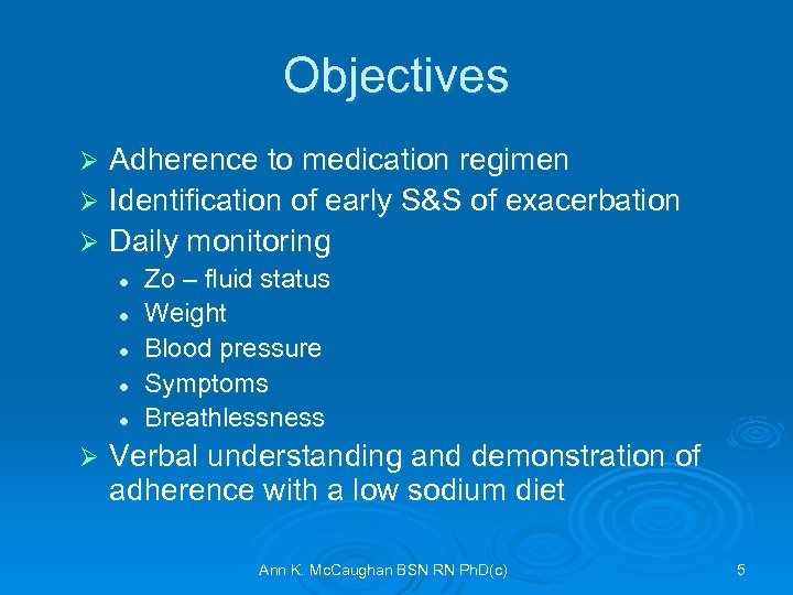 Objectives Adherence to medication regimen Ø Identification of early S&S of exacerbation Ø Daily