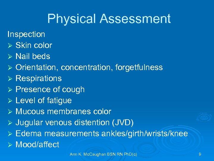 Physical Assessment Inspection Ø Skin color Ø Nail beds Ø Orientation, concentration, forgetfulness Ø