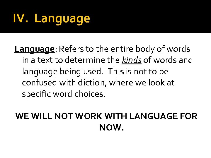 IV. Language: Refers to the entire body of words in a text to determine
