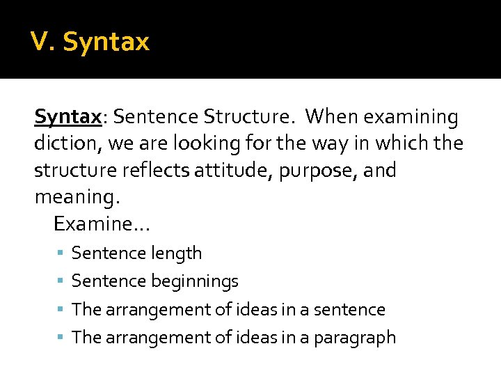 V. Syntax: Sentence Structure. When examining diction, we are looking for the way in