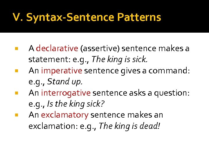 V. Syntax-Sentence Patterns A declarative (assertive) sentence makes a statement: e. g. , The