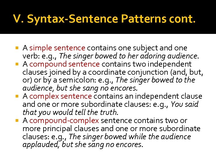 V. Syntax-Sentence Patterns cont. A simple sentence contains one subject and one verb: e.