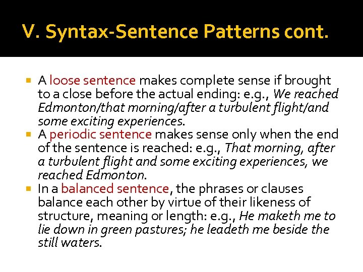 V. Syntax-Sentence Patterns cont. A loose sentence makes complete sense if brought to a