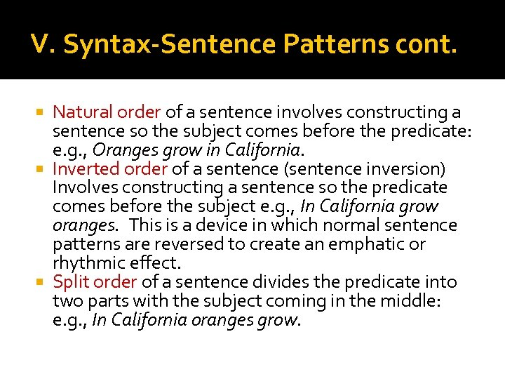 V. Syntax-Sentence Patterns cont. Natural order of a sentence involves constructing a sentence so