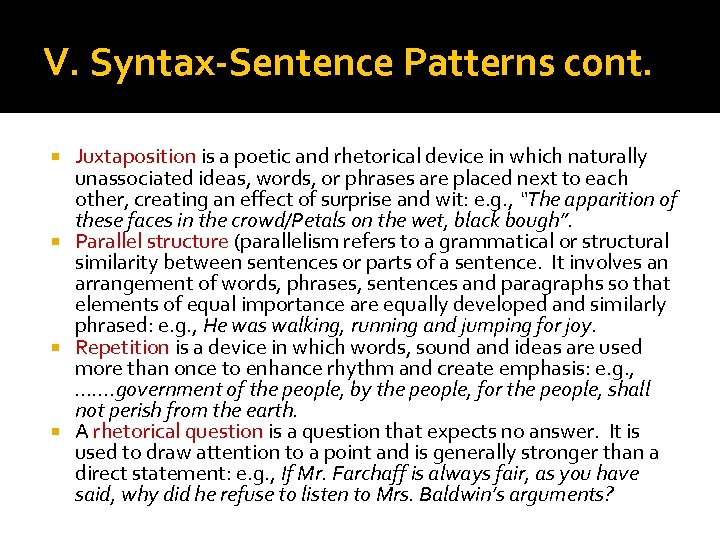 V. Syntax-Sentence Patterns cont. Juxtaposition is a poetic and rhetorical device in which naturally