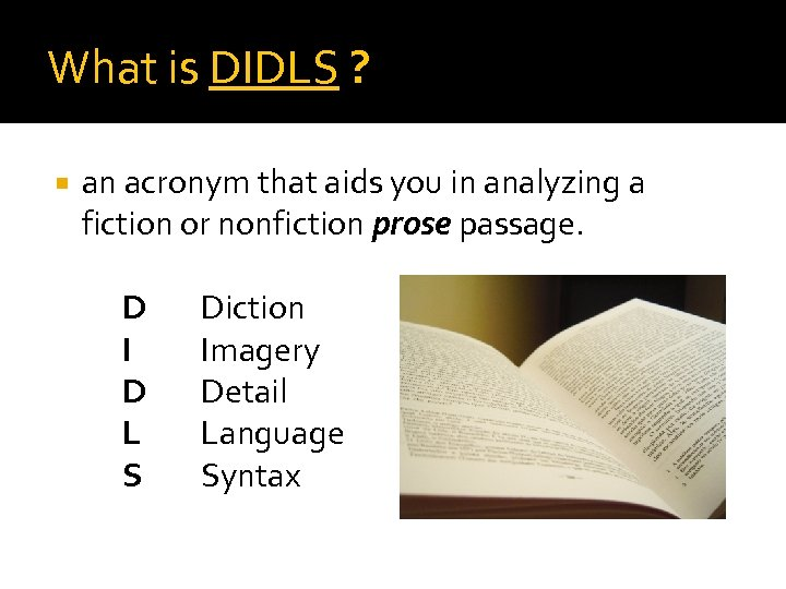 What is DIDLS ? an acronym that aids you in analyzing a fiction or