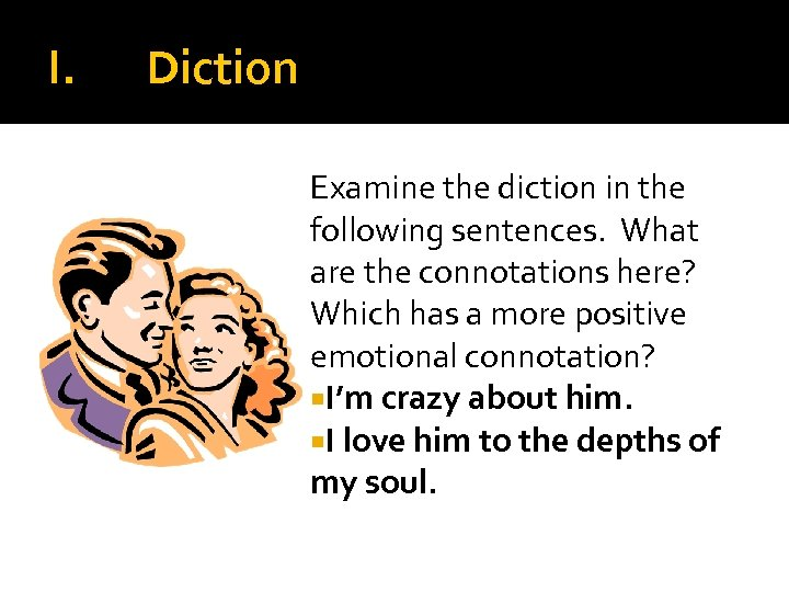 I. Diction Examine the diction in the following sentences. What are the connotations here?