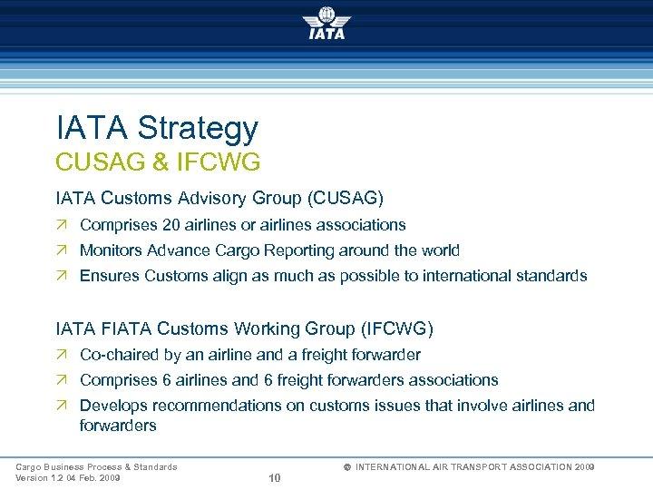 IATA Strategy CUSAG & IFCWG IATA Customs Advisory Group (CUSAG) Ö Comprises 20 airlines