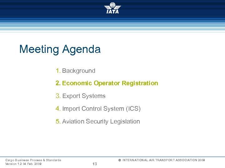 Meeting Agenda 1. Background 2. Economic Operator Registration 3. Export Systems 4. Import Control
