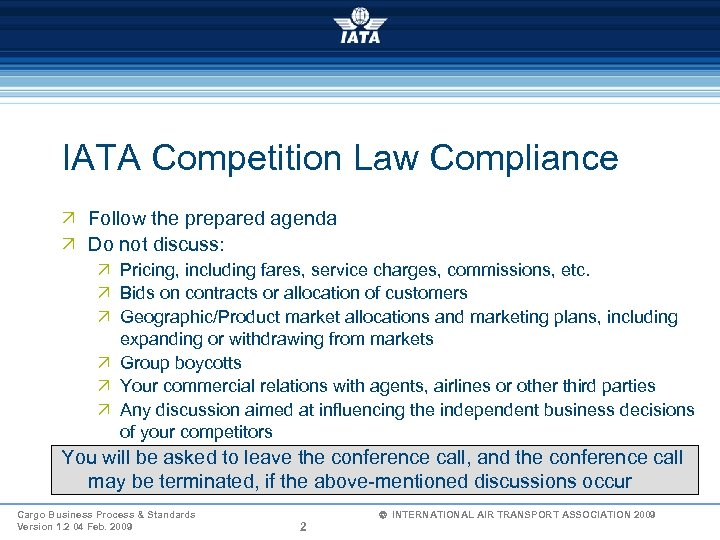 IATA Competition Law Compliance Ö Follow the prepared agenda Ö Do not discuss: Ö