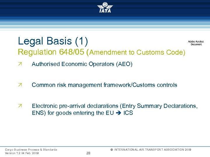 Legal Basis (1) Regulation 648/05 (Amendment to Customs Code) Ö Authorised Economic Operators (AEO)