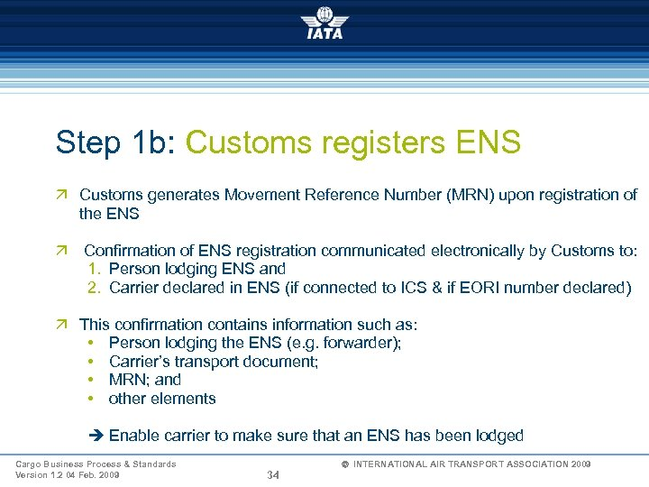 Step 1 b: Customs registers ENS ä Customs generates Movement Reference Number (MRN) upon