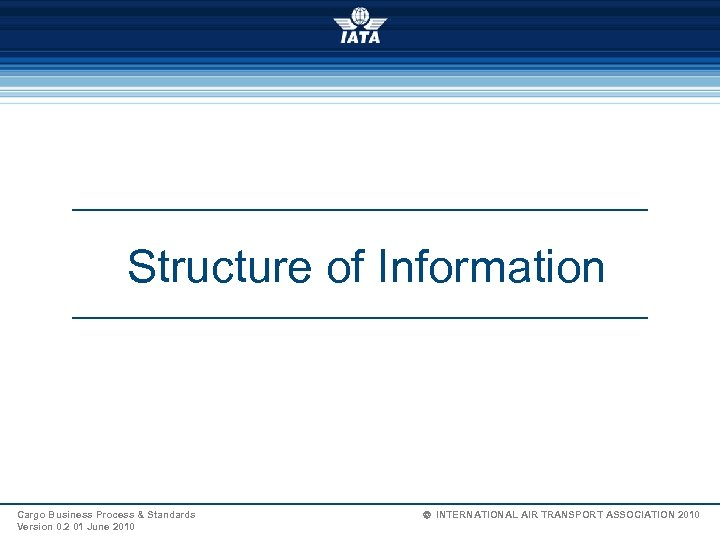 Structure of Information Cargo Business Process & Standards Version 0. 2 01 June 2010
