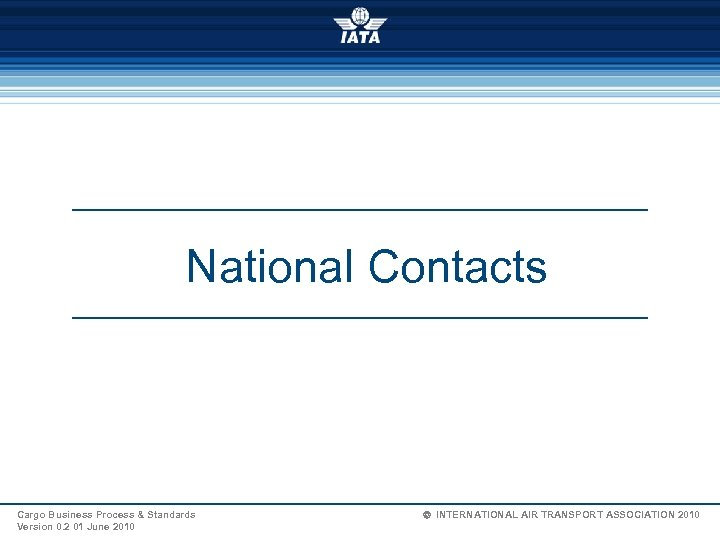 National Contacts Cargo Business Process & Standards Version 0. 2 01 June 2010 Ó