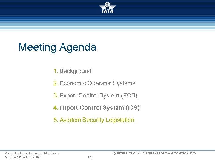 Meeting Agenda 1. Background 2. Economic Operator Systems 3. Export Control System (ECS) 4.