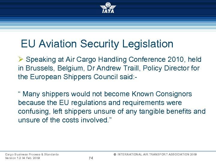 EU Aviation Security Legislation Ø Speaking at Air Cargo Handling Conference 2010, held in