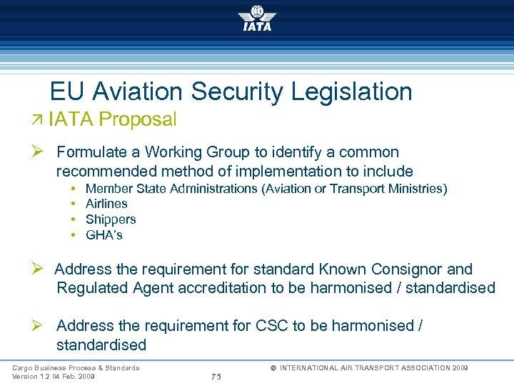 EU Aviation Security Legislation Ö IATA Proposal Ø Formulate a Working Group to identify