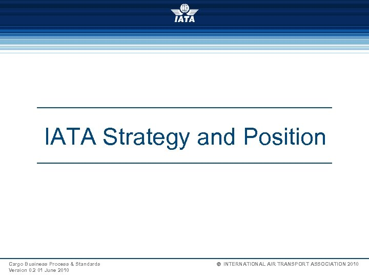 IATA Strategy and Position Cargo Business Process & Standards Version 0. 2 01 June
