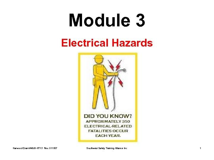 Module 3 Electrical Hazards Harwood Crant #46 J 6 -HT 13 Rev. 011507 Southwest