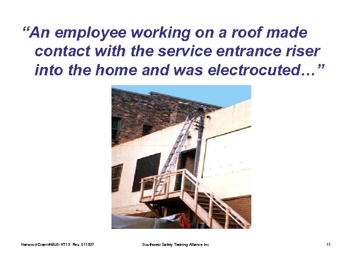 """An employee working on a roof made contact with the service entrance riser into"