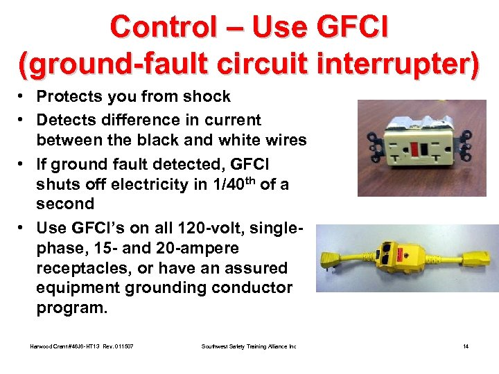 Control – Use GFCI (ground-fault circuit interrupter) • Protects you from shock • Detects