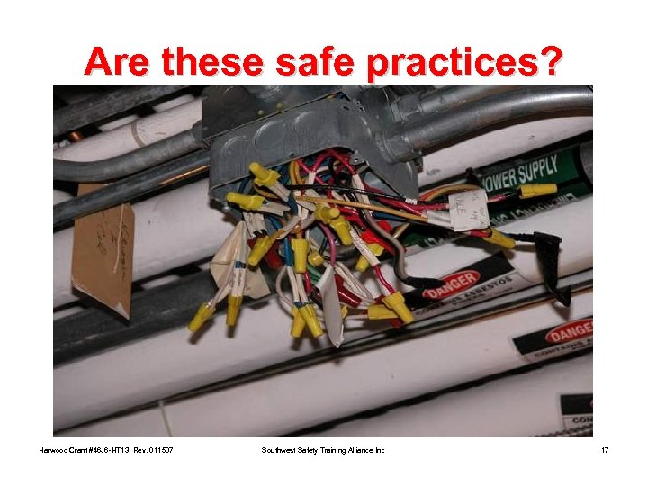 Are these safe practices? Harwood Crant #46 J 6 -HT 13 Rev. 011507 Southwest